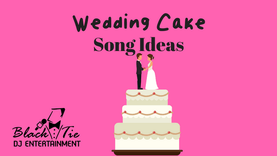 Wedding Cake Cutting Songs Black Tie Dj Entertainment